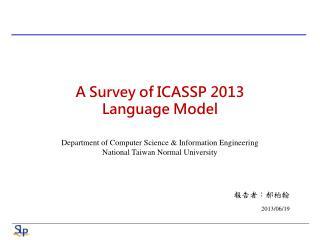A  Survey of ICASSP  2013 Language  Model