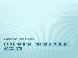 OTHER NATIONAL INCOME & PRODUCT  AcCOUNTS