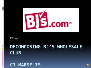 Decomposing  BJ's Wholesale club  CJ Marselis