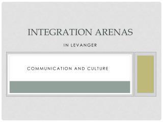 Integration arenas