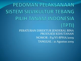 PEDOMAN PELAKSANAAN SISTEM SILVIKULTUR TEBANG PILIH TANAM INDONESIA (TPTI)