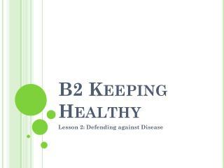 B2  Keeping Healthy