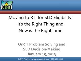 Moving to RTI for SLD  Eligibility: It's the Right Thing and  Now  is the Right Time