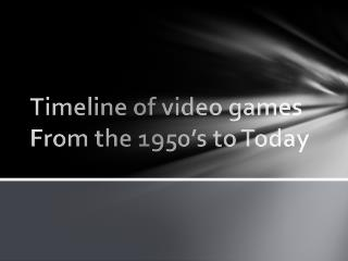 Timeline of video games From the 1950�s to Today