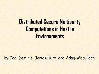 Distributed Secure Multiparty Computations in Hostile Environments