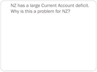 NZ has a large Current  A ccount deficit.  Why is this a problem for NZ?