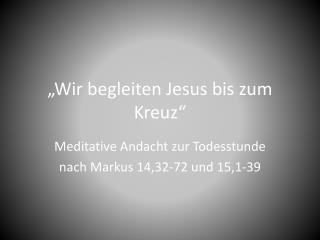 """""""Wir begleiten Jesus bis zum Kreuz"""""""