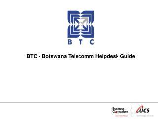 BTC  - Botswana  Telecomm Helpdesk Guide