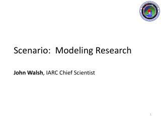 Scenario:  Modeling Research