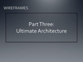 Part  Three: Ultimate Architecture