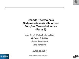 Usando  Thermo- calc Sistemas  de  mais alta ordem Funções Termodinâmicas (Parte 3)