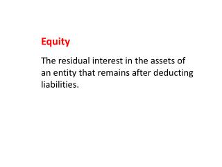 Equity The residual interest in the assets of an entity that remains after deducting liabilities.