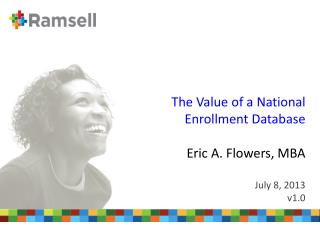 The Value of a National Enrollment Database Eric A. Flowers, MBA July 8, 2013 v1.0