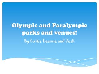 Olympic and Paralympic parks and venues!