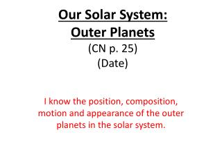 Our Solar System:  Outer Planets (CN p. 25)  (Date)