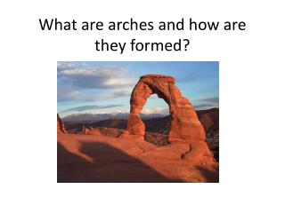 What are arches and how are they formed?