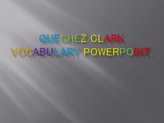 Que che z Cl ark Voc abu lary  Power po int .