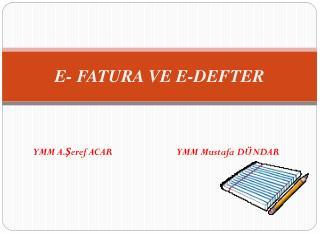 E- FATURA VE E-DEFTER