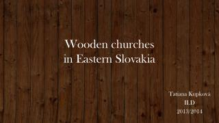 Wooden churches in Eastern Slovakia