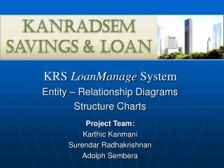KRS  LoanManage  System Entity – Relationship Diagrams Structure Charts