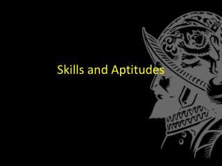 Skills and Aptitudes