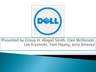 Presented by Group H: Abigail Smith, Glen McDonald, Lee Kryzinski, Tom Hoang, Jerry Jimenez