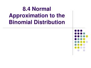 8.4 Normal Approximation to the Binomial Distribution