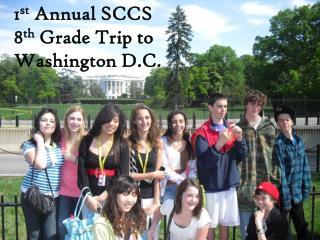 1 st  Annual SCCS 8 th  Grade Trip to Washington D.C.
