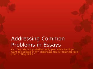 Addressing Common Problems in  Essays