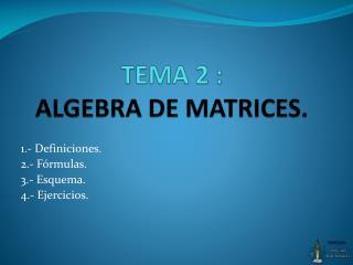 TEMA 2 :  ALGEBRA DE MATRICES.