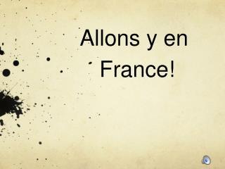 Allons y  en France!