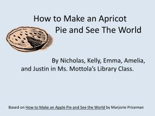 How to Make an Apricot                  Pie and See The World