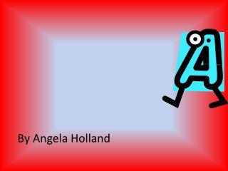 By Angela Holland