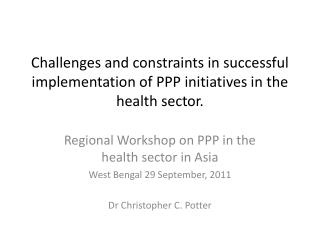 Challenges and constraints in successful implementation of PPP initiatives in the health sector.