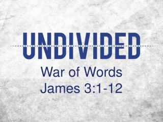War of Words James 3:1-12