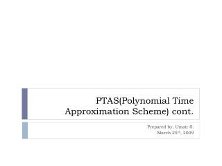PTAS(Polynomial Time Approximation Scheme) cont.
