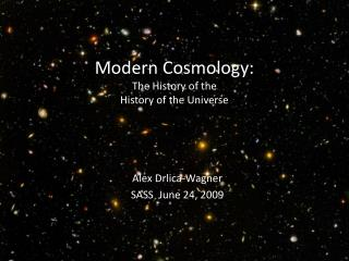 Modern  Cosmology: The History of the  History of the Universe