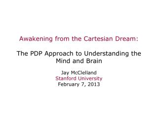 Awakening from the Cartesian Dream: The PDP Approach to Understanding the Mind and Brain