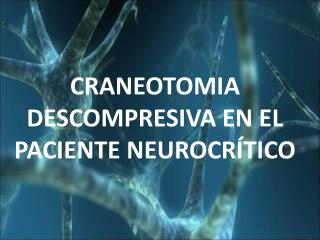 CRANEOTOMIA DESCOMPRESIVA EN EL PACIENTE NEUROCR TICO
