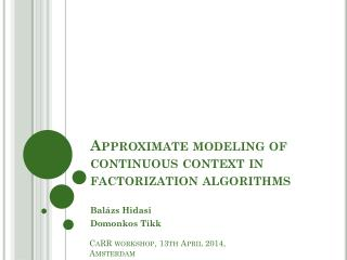 Approximate modeling of continuous context in factorization algorithms
