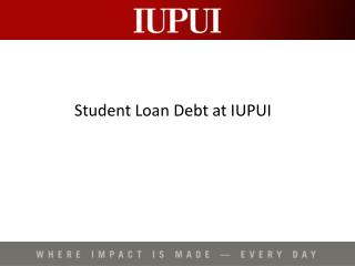 Student Loan Debt at IUPUI