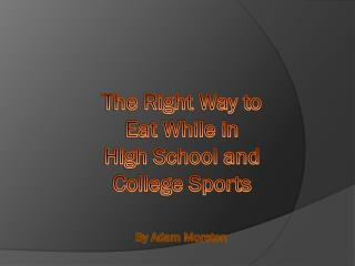 The Right Way to Eat While in High School and College Sports