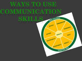 Ways To Use Communication                 Skills