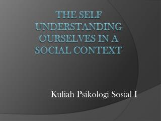 The SELF Understanding Ourselves in a Social Context