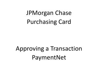 JPMorgan Chase Purchasing Card Approving a Transaction PaymentNet