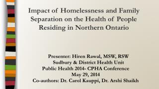 Presenter:  Hiren Rawal , MSW, RSW Sudbury & District Health Unit