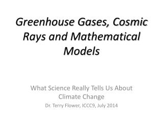 Greenhouse Gases, Cosmic Rays and Mathematical Models