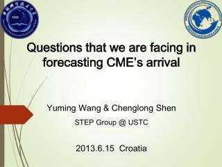 Questions that we are facing in forecasting CME's arrival Yuming Wang &  Chenglong Shen