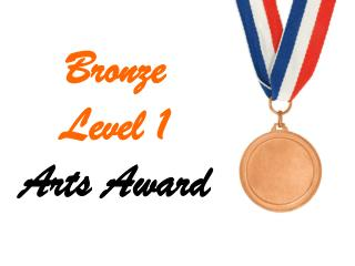 Bronze  Level 1 Arts Award