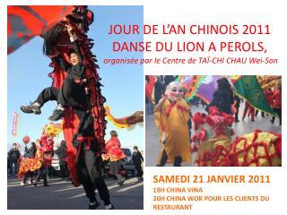 SAMEDI 21 JANVIER 2011    18H CHINA VINA 20H CHINA WOK POUR LES CLIENTS DU RESTAURANT